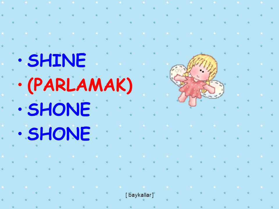 SHINE (PARLAMAK) SHONE [ baykallar ]